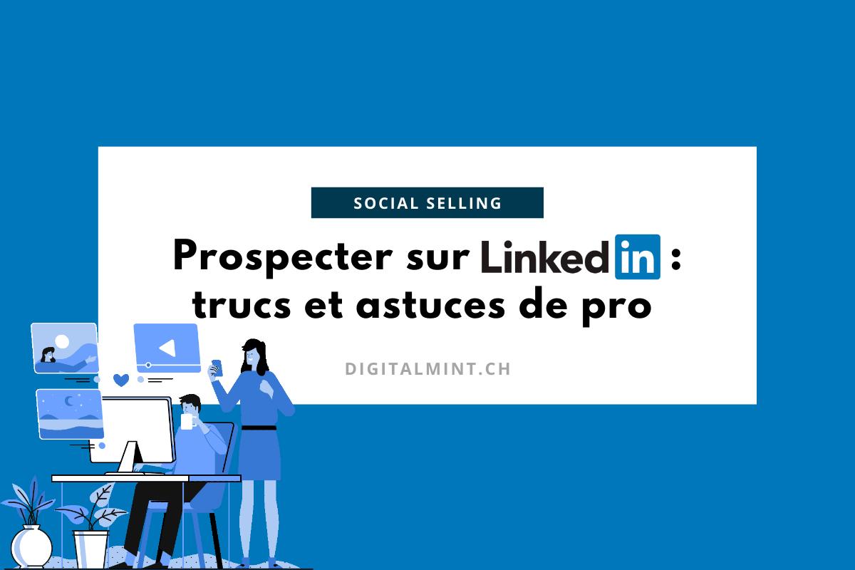 Prospecter efficacement sur Linkedin grâce au Social Selling - Digitalmint.ch