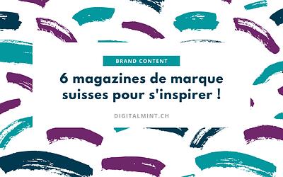 6 magazines de marque en ligne qui prouvent combien c'est utile d'investir dans le contenu !