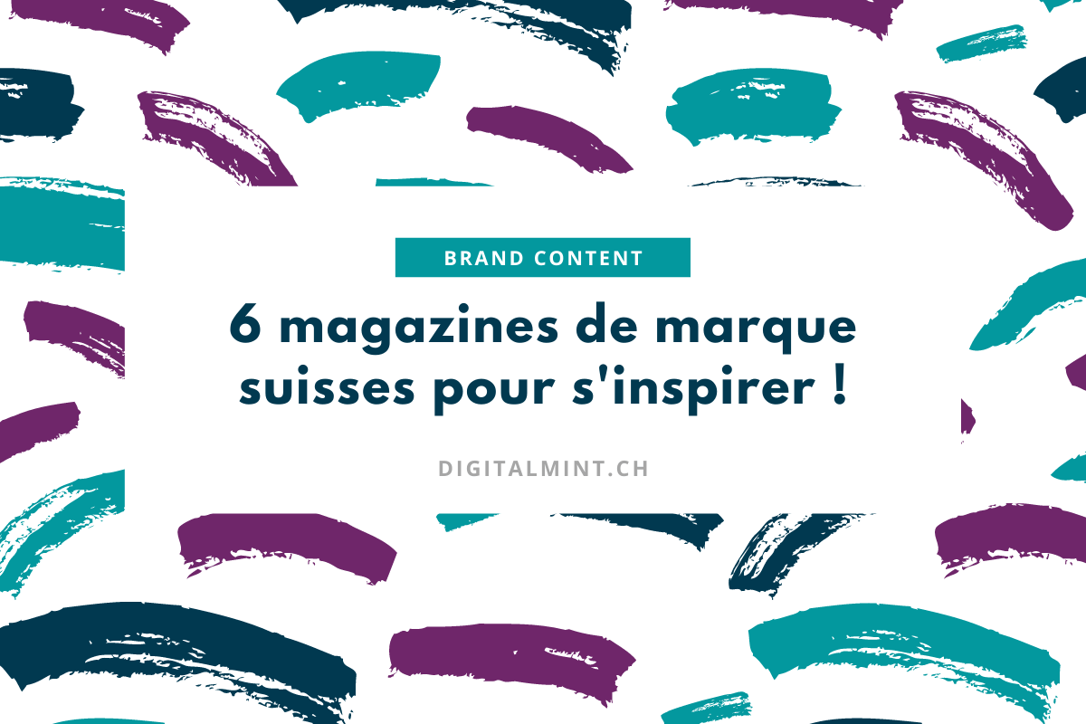Brand Content : Exemples de jolis magazines de marque suisse - Digitalmint, agence marketing digital Lausanne