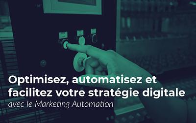 Pourquoi utiliser le Marketing Automation dans votre stratégie digitale ?