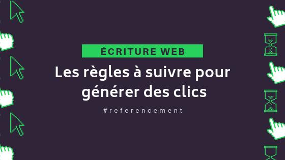 Écriture web : les règles à suivre pour générer des clics