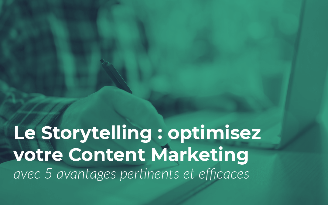 Content Marketing : les avantages du storytelling en 5 points !