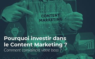 7 étapes pour convaincre votre boss d'investir dans le Content Marketing